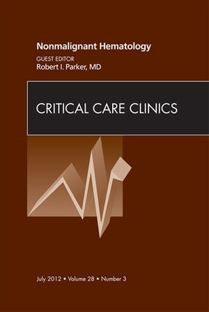 Nonmalignant Hematology,  An Issue of Critical Care Clinics