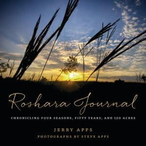Roshara Journal Chronicling Four Seasons,  Fifty Years,  and 120 Acres