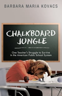 Chalkboard Jungle: One Teacher's Struggle to Survive in the American Public School System