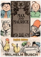 Max and Maurice A Juvenile History in Seven Tricks.: (English edition, illustrated) by Wilhelm Busch