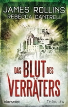 Das Blut des Verräters: Thriller by James Rollins