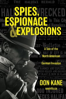 Spies, Espionage & Explosions: A Tale of the North American German Invasion