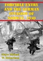 Forcible Entry And The German Invasion Of Norway, 1940 by Major Michael W. Richardson