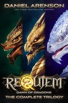 Requiem: Dawn of Dragons (The Complete Trilogy) by Daniel Arenson