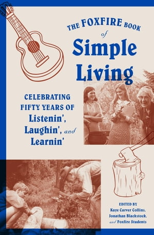 The Foxfire Book of Simple Living Celebrating Fifty Years of Listenin',  Laughin',  and Learnin'