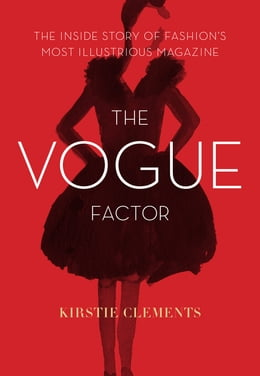Book The Vogue Factor: The Inside Story of Fashion's Most Illustrious Magazine by Kirstie Clements