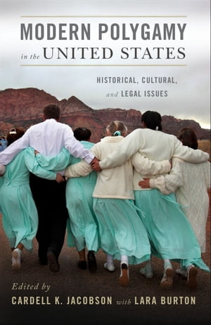 Modern Polygamy in the United States Historical,  Cultural,  and Legal Issues