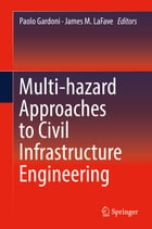 Multi-hazard Approaches to Civil Infrastructure Engineering by James M. LaFave