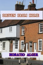 Driven From Home by Horatio Alger