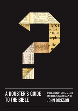 A Doubter's Guide to the Bible Inside History?s Bestseller for Believers and Skeptics