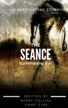 The Seance:: Summoning Evil by Bobby Collins