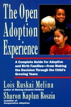 The Open Adoption Experience: A Complete Guide for Adoptive and Birth Families--from Making the…