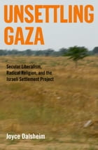 Unsettling Gaza: Secular Liberalism, Radical Religion, and the Israeli Settlement Project