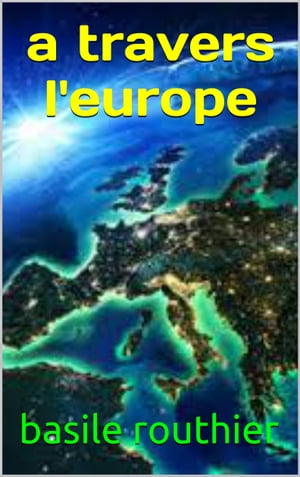a travers l'europe by basile routhier