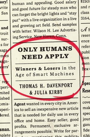 Only Humans Need Apply Winners and Losers in the Age of Smart Machines