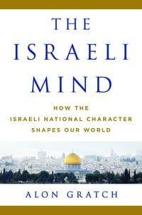 The Israeli Mind: How the Israeli National Character Shapes Our World