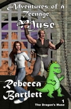 Adventures of a Teenage Muse: The Dragon's Muse by Rebecca Bartlett