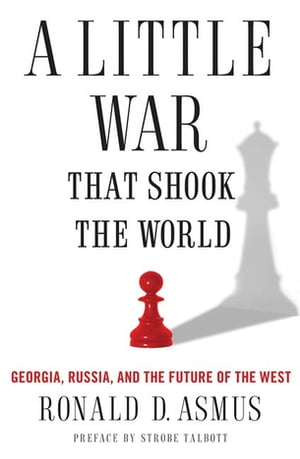 A Little War That Shook the World Georgia,  Russia,  and the Future of the West