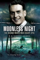 Moonless Night: The Wartime Escape Epic by Jimmy James