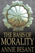 The Basis of Morality - Annie Besant
