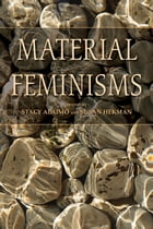 Material Feminisms by Stacy Alaimo
