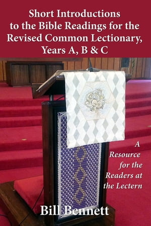 Short Introductions to the Bible Readings for the Revised Common Lectionary,Years A, B & C:A Resource for the Readers at the Lectern by Bill Bennett