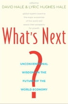 What's Next?: Unconventional Wisdom on the Future of the World Economy by David Hale