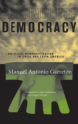 Incomplete Democracy Political Democratization in Chile and Latin America