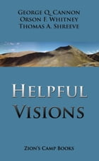 Helpful Visions: The Faith-Promoting Series Book 14 by George Q. Cannon