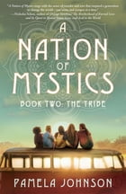 A Nation of Mystics/ Book Two: The Tribe by Pamela Johnson
