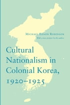 Cultural Nationalism in Colonial Korea, 1920-1925 by Michael Edson Robinson