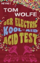 Der Electric Kool-Aid Acid Test by Tom Wolfe