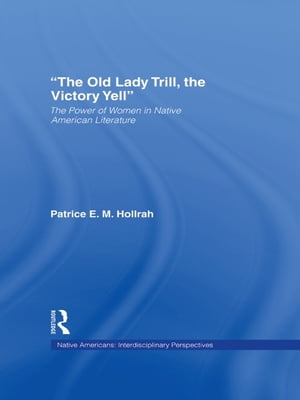 The Old Lady Trill,  the Victory Yell The Power of Women in Native American Literature