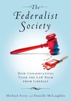 The Federalist Society: How Conservatives Took the Law Back from Liberals by Michael Avery