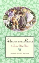 Under the Lilacs: From the Original Publisher by Louisa May Alcott