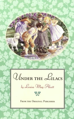 Book Under the Lilacs: From the Original Publisher by Louisa May Alcott