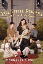 Five Little Peppers and How They Grew Complete Text by Margaret Sidney
