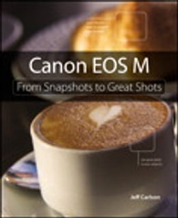 Book Canon EOS M: From Snapshots to Great Shots by Jeff Carlson