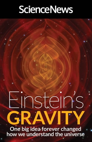 Einstein's Gravity One Big Idea Forever Changed How We Understand the Universe