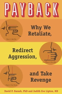 Payback: Why We Retaliate, Redirect Aggression, and Take Revenge