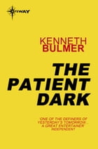 The Patient Dark by Kenneth Bulmer