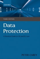 Data Protection: A Practical Guide to UK and EU Law by Peter Carey