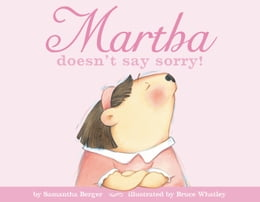 Book Martha doesn't say sorry! by Samantha Berger