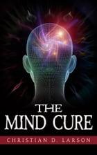 The mind cure by Christian D. Larson