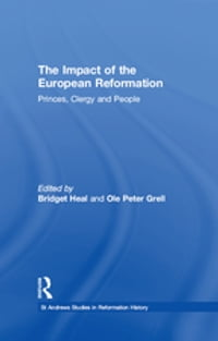 The Impact of the European Reformation: Princes, Clergy and People