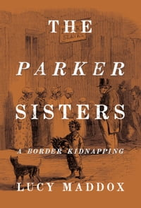 The Parker Sisters: A Border Kidnapping