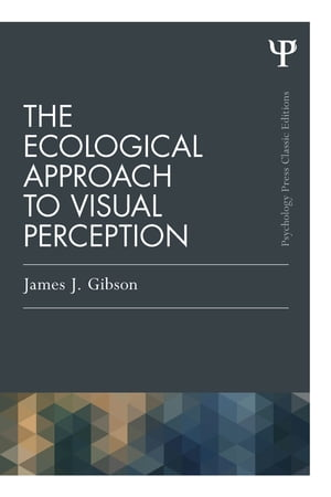 The Ecological Approach to Visual Perception Classic Edition
