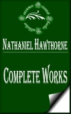 "Complete Works of Nathaniel Hawthorne ""American Novelist and Short Story Writer"" by Nathaniel Hawthorne"