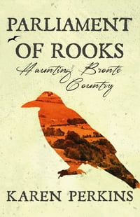 Parliament of Rooks: Haunting Brontë Country