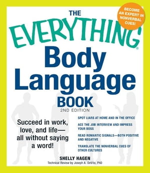 The Everything Body Language Book: Succeed in work,  love,  and life - all without saying a word! Succeed in work,  love,  and life - all without saying a